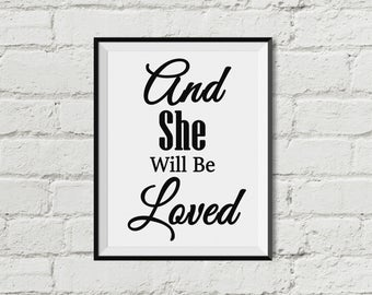 And She Will Be Loved  Printable Wall Art   INSTANT DOWNLOAD  Black and White  Nursery Decor