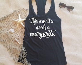 This senorita needs a margarita shirt, drinking shirt, vacation shirt, mexico shirt, margarita shirt, cruise shirt, bachelorette shirt,