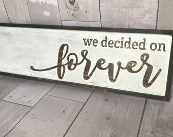 We Decided On Forever / Wedding Wood Sign / Love Sign / Wedding Signs