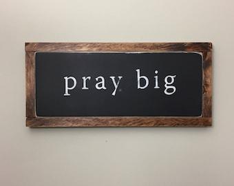 Pray Big sign, Pray Sign, Pray Big Wood Sign, Prayer Sign, Farmhouse Sign, Farmhouse Style, Rustic Sign, Fixer Upper,  Faith Sign, Wood Sign