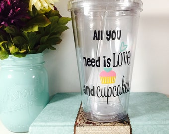 All you need is love and cupcakes, Teacher Gift, Gift for Her, Cupcake Tumbler