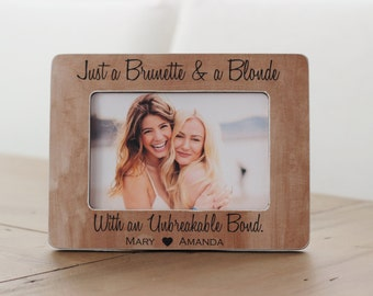 Brunette Blonde Unbreakable Bond Best Friend Gift Picture Frame Best Friend Birthday Gift Just a Brunette and a Blonde