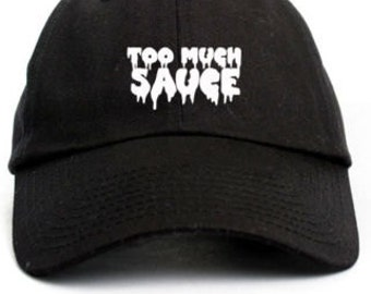 TOO MUCH SAUCE Custom Unstructured Black Baseball Dad Cap Hat New