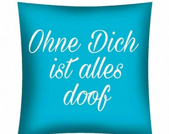 Printed cushion... Without you everything is stupid