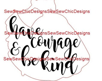 Cinderella Silhouette Have Courage and Be Kind Quote Disney Princess Signature SVG