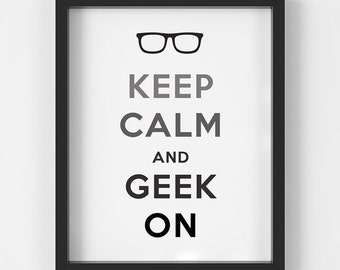 Keep Calm and Geek On, Tech Geek Print, Home Office Decor, Home Decor,Digital Print, Instant Download, 8x10 Digital Print, 5x7 Digital Print