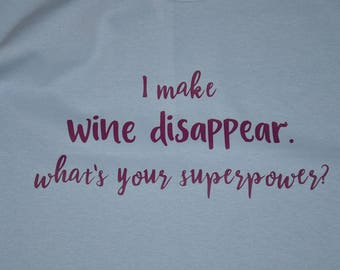 I make Wine disappear what's your superpower? women's tshirt