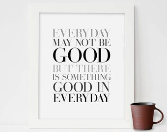 Everyday may not be good but there is something good in everyday, Printable Art, Typography Poster, Printable Quote, Black and white art