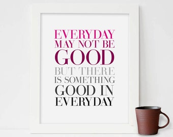 Everyday may not be good but there is something good in everyday, Printable Art, Book Quote Print, Typography Poster, Mix print quote