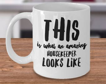 Gift For HouseKeepers - Housekeeper Mug - SAHM Coffee Mug - This Is What An Amazing Housekeeper Looks Like - Housekeeping Coffee Cup
