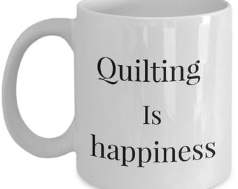 Quilt Coffee Mug - Happiness Is Quilting - Funny Ceramic Cup