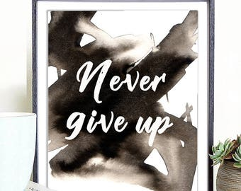 Motivational Print Printable, typography digital download, quote printable art, never give up print, never give up inspirational quote print