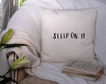 Sleep on It Throw Pillow, Quote Pillow, Funny Throw Pillow, Housewarming gift, Cushion cover, For her, For Him, Birthday, Mother's Day