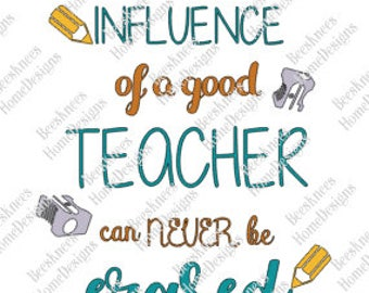 The Influence of a Good Teacher can Never be Erased Design - Digital Cut File - INSTANT DOWNLOAD for silhouette studio, png, pdf & svg