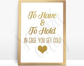 To Have and To Hold, In Case You Get Cold, PRINTABLE, Sign, Weddings, Showers, Scarves, Blankets, Throws, Wraps, Gloves, Wedding Sign, DIY