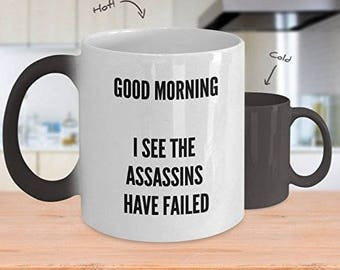 Good Morning Mug - I See The Assassins Have Failed - Color Changing Mug - Good Morning Coffee Mug - Good Morning Coffee Cups
