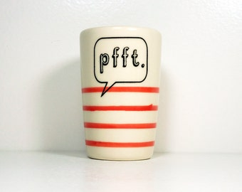 itty bitty cylinder / vase / cup with a word print Pfft, half pinstriped in Red-Orange underglaze, Ready to Ship