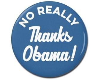 "No Really Thanks Obama 1.25"" or 2.25"" Button Pinback Pin Badge Democrat Barack Obama Anti Trump Not My President"