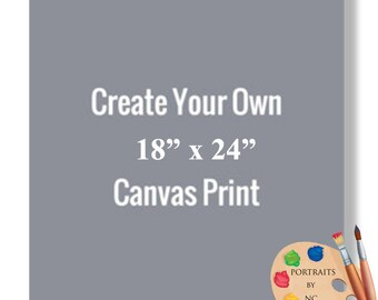 "18x24"" Canvas Prints - Rolled or Stretched - Embellishment Optional"