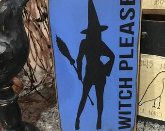 Witch Please Handpainted Primitive Wood Sign Wicca Witchcraft Pagan Folk Art Halloween Wall Hanging Plaque OOAK Vintage