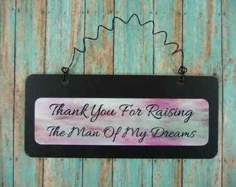 SIGN Thank You For Raising The Man Of My Dreams - Wooden Metal Cute Chalkboard Gift for Mother in Law Groom's Parents Mom Dad Mothers Day
