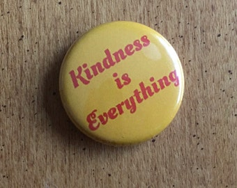 "kindness is everything 1"" button"