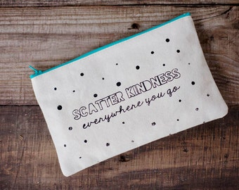 Scatter Kindness Everywhere You go Zipper bag / Clutch