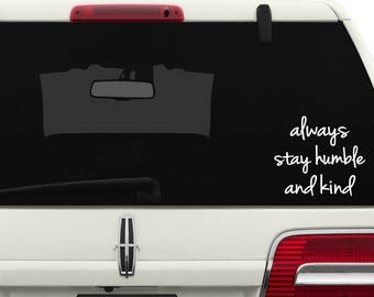 Always Stay Humble and Kind Car Decal/Truck Decal/SUV Decal/Mirror Decal/Laptop Computer Decal