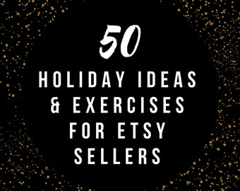 Etsy Tips Seller Ebook: 50 Creative Holiday Exercises & Ideas - Quick Ways to Help Your Etsy Shop Make Bank this Season PDF for Etsy Success