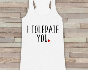 Womens Valentine Shirt - Funny Valentine's Day Tank Top - I Tolerate You - Women's Humorous Tank - Funny Valentines Shirt - White Tank Top