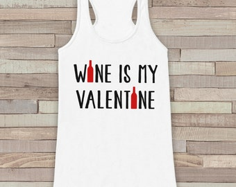 Womens Valentine Shirt - Funny Valentine's Day Tank Top - Wine is My Valentine - Womens Humorous Tank - Anti Valentines Day - White Tank Top