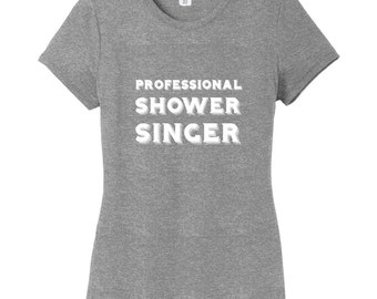 Professional Shower Singer - Funny Women's Fitted T-Shirt