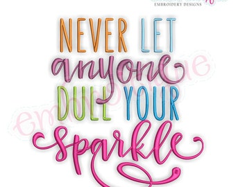 Never Let Anyone Dull Your Sparkle - Inspirational Embroidery Design  -  Instant Download Machine Embroidery Design