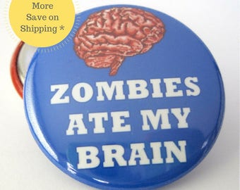 Zombies Ate My Brain Pinback Button Badge, the walking dead, pins for backpacks, Pinback Button gift, Button OR Magnet - 1.5″ (38mm)