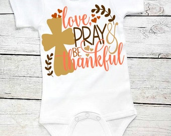 Baby Thanksgiving outfit- Love Pray be Thankful- Baby First Thanksgiving-Baby Boy First Thanksgiving-Baby Turkey Day- Newborn Fall Bodysuit
