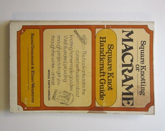 vintage book - Square Knotting or MACRAME - Square Knot Handicraft Guide = Raoul Graumon & Elmer Wenstrom