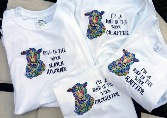 Spinderellas Funny Dyed in the Wool Sheep T Shirts- Knitter- Crafter- Crocheter - Yarn Hoarder- Wear them with Pride- 100% Cotton Ladies Fit