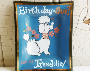 Houze Art Glass Tray - Birthday Tray - Birthday Oui?  Hope It's Tres Jolie! - French Poodle - Mid-Century 1960s - Glass Trinket Tray