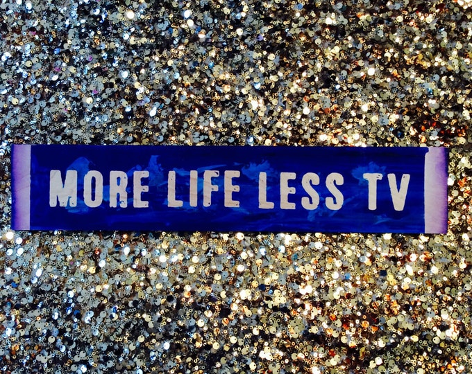 More Life Less TV