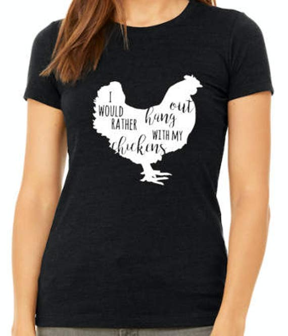 I would rather hang out with my chickens women's t-shirt