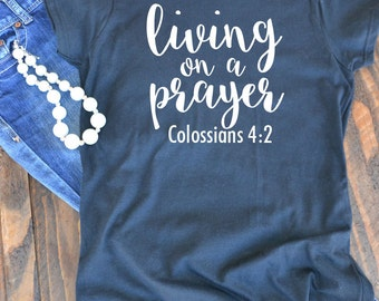 Living on a prayer - Christian graphic t-shirt  - woman's graphic t-shirt - Bible verse