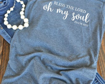 Bless the Lord Oh my soul - Psalm 103:1 - Christian graphic t-shirt  - woman's graphic t-shirt - Christian song - Bible verse - hymn
