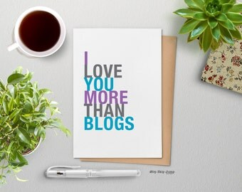 Funny Birthday Love Card, I Love You More Than Blogs, A2 size greeting card, Blogger Girlfriend
