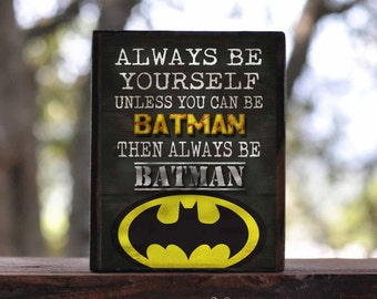 Always be yourself unless you can be BATMAN, IRONMAN, CAPTAIN America, Flash, Green Lantern...sign block