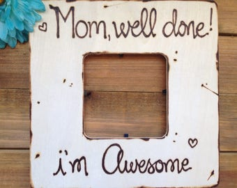 Gift for MOM Mother's Day Picture Frame • Mom well done, I'm Awesome • Birthday • Photo Frame