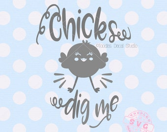Chicks dig me SVG, Easter quote svg vector, spring svg cutting files, Cutter ready file for cricut silhouette -tds276