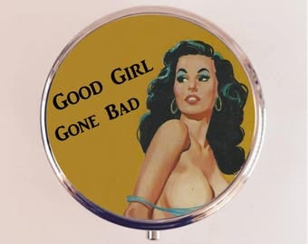 Good Girl Gone Bad Pill Box Case Pillbox Holder Retro Humor Funny Pin Up Pinup Retro