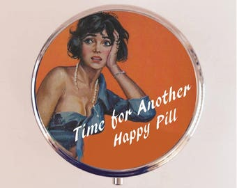Time for Another Happy Pill Pill Box Case Pillbox Holder Trinket Stash Box Pin Up Retro Funny Humor Pinup Pulp