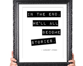 We Become Stories, Margaret Atwood Quote, Gift for  Writer, Writer Quote, Literary Gifts, English Major Gift, Author Quote, Motivational