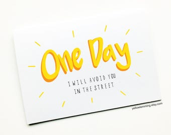 Funny Rude Birthday Card, One Day I will avoid you in the street, Anniversary Card, Joke Card, Funny Relationship Card, Friendship Card
